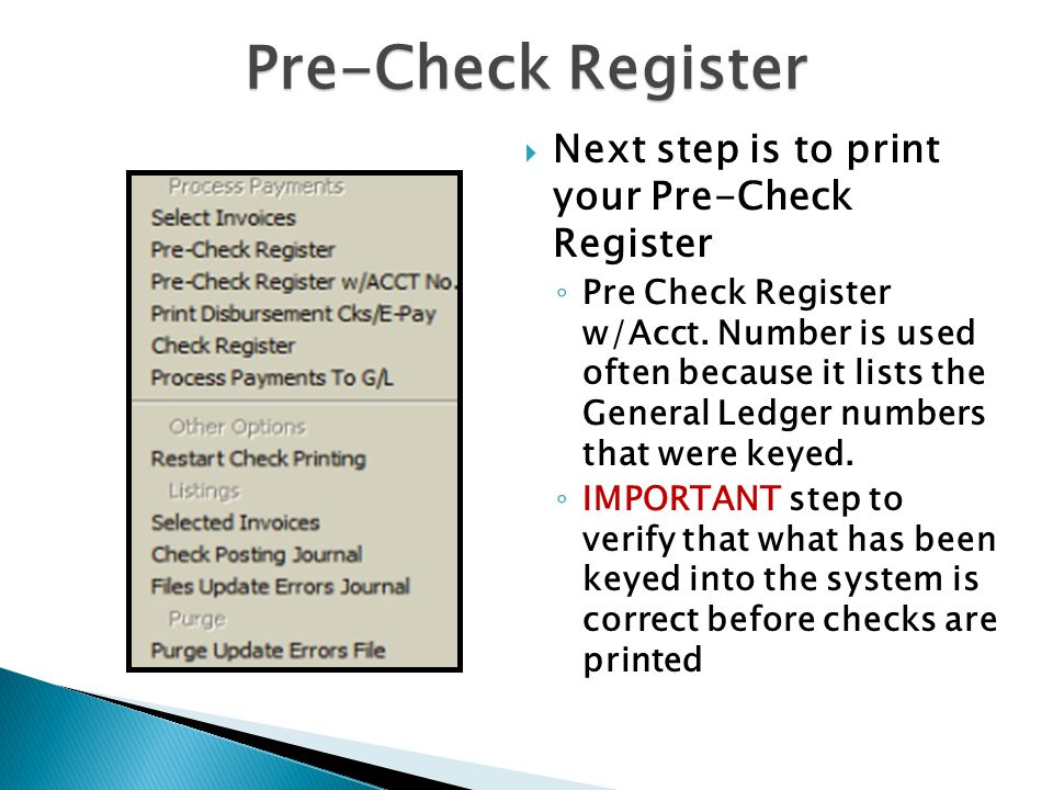  Next step is to print your Pre-Check Register ◦ Pre Check Register w/Acct.