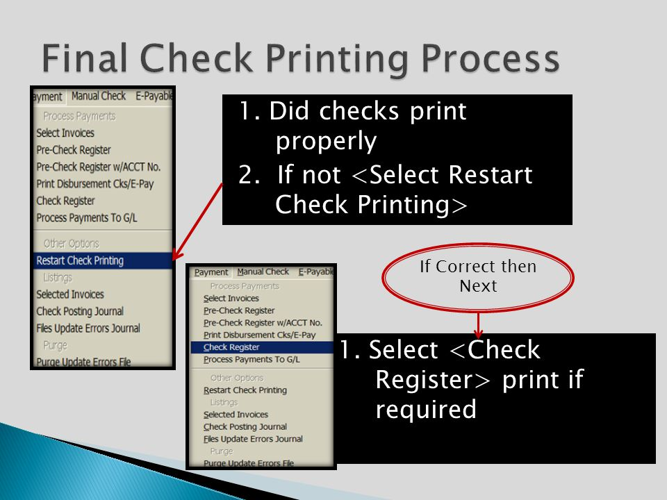 1. Select print if required 1. Did checks print properly 2. If not If Correct then Next