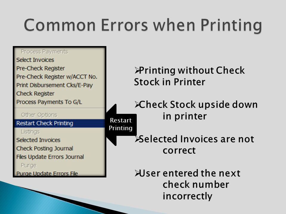  Printing without Check Stock in Printer  Check Stock upside down in printer  Selected Invoices are not correct  User entered the next check number incorrectly Restart Printing