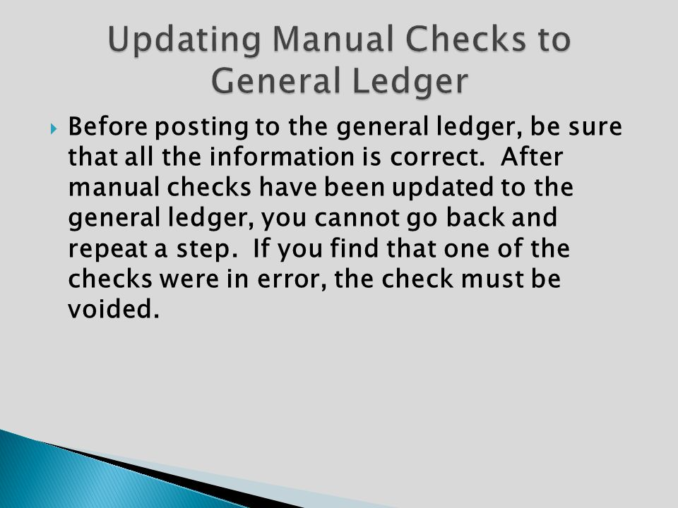  Before posting to the general ledger, be sure that all the information is correct.