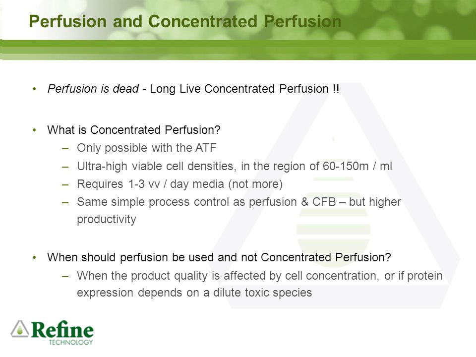 Perfusion and Concentrated Perfusion Perfusion is dead - Long Live Concentrated Perfusion !! What is Concentrated Perfusion? –Only possible with the A