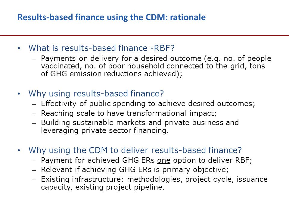 Results-based finance using the CDM: rationale What is results-based finance -RBF.