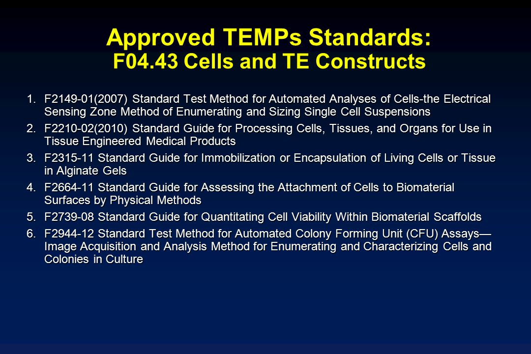 Approved TEMPs Standards: F04.43 Cells and TE Constructs 1.F2149-01(2007) Standard Test Method for Automated Analyses of Cells-the Electrical Sensing