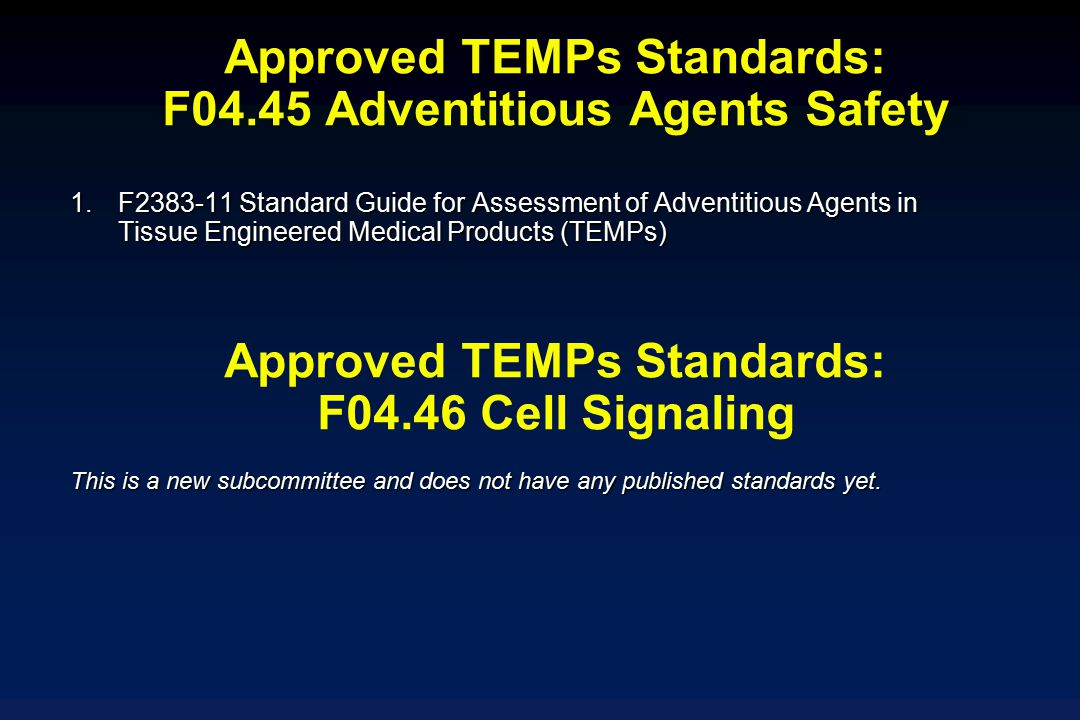 1.F2383-11 Standard Guide for Assessment of Adventitious Agents in Tissue Engineered Medical Products (TEMPs) Approved TEMPs Standards: F04.45 Adventi