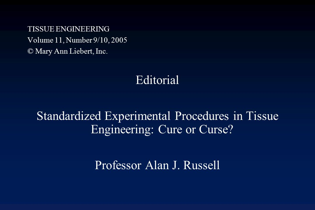 TISSUE ENGINEERING Volume 11, Number 9/10, 2005 © Mary Ann Liebert, Inc. Editorial Standardized Experimental Procedures in Tissue Engineering: Cure or