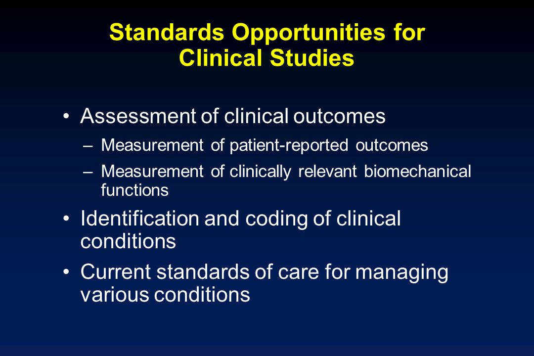 Standards Opportunities for Clinical Studies Assessment of clinical outcomes – –Measurement of patient-reported outcomes – –Measurement of clinically