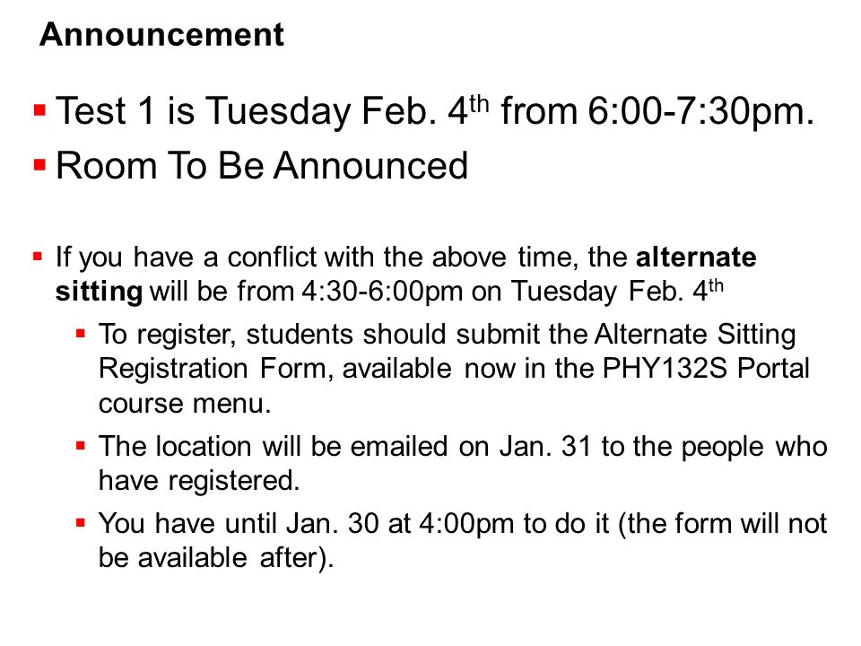 Announcement  Test 1 is Tuesday Feb. 4 th from 6:00-7:30pm.  Room To Be Announced  If you have a conflict with the above time, the alternate sittin