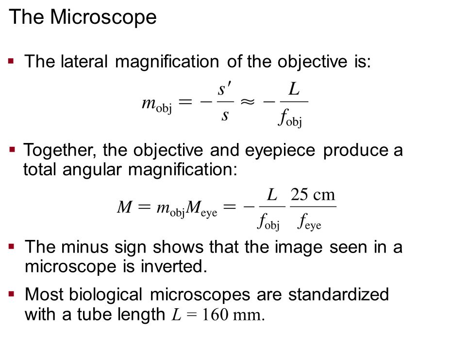  The lateral magnification of the objective is:  Together, the objective and eyepiece produce a total angular magnification:  The minus sign shows