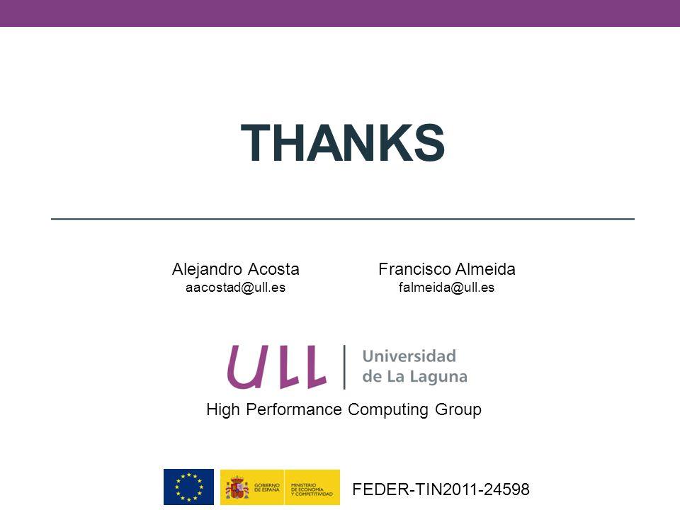 THANKS Alejandro Acosta aacostad@ull.es Francisco Almeida falmeida@ull.es High Performance Computing Group FEDER-TIN2011-24598