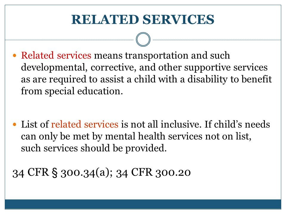 RELATED SERVICES Related services means transportation and such developmental, corrective, and other supportive services as are required to assist a child with a disability to benefit from special education.
