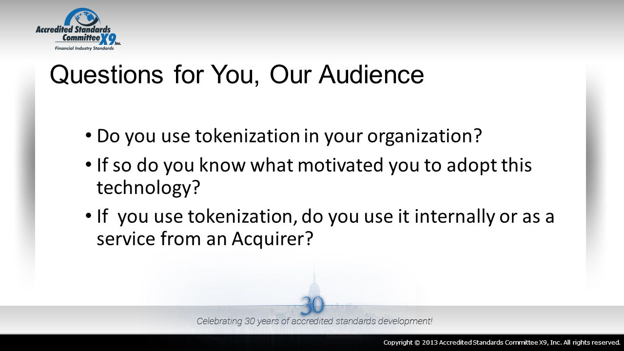 Questions for You, Our Audience Do you use tokenization in your organization? If so do you know what motivated you to adopt this technology? If you us