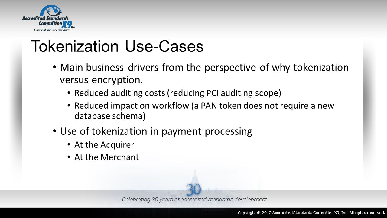 Tokenization Use-Cases Main business drivers from the perspective of why tokenization versus encryption. Reduced auditing costs (reducing PCI auditing