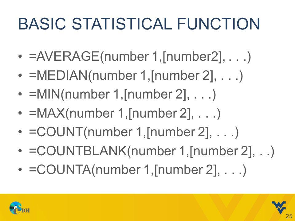 BASIC STATISTICAL FUNCTION =AVERAGE(number 1,[number2],...) =MEDIAN(number 1,[number 2],...) =MIN(number 1,[number 2],...) =MAX(number 1,[number 2],...) =COUNT(number 1,[number 2],...) =COUNTBLANK(number 1,[number 2],..) =COUNTA(number 1,[number 2],...) 25
