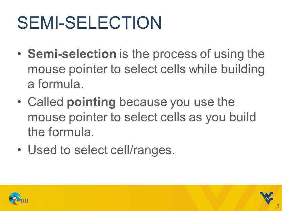 SEMI-SELECTION Semi-selection is the process of using the mouse pointer to select cells while building a formula. Called pointing because you use the