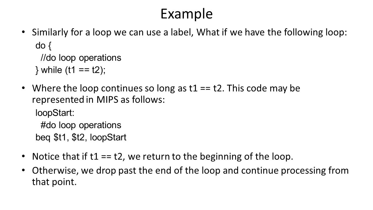 Example Similarly for a loop we can use a label, What if we have the following loop: do { //do loop operations } while (t1 == t2); Where the loop cont