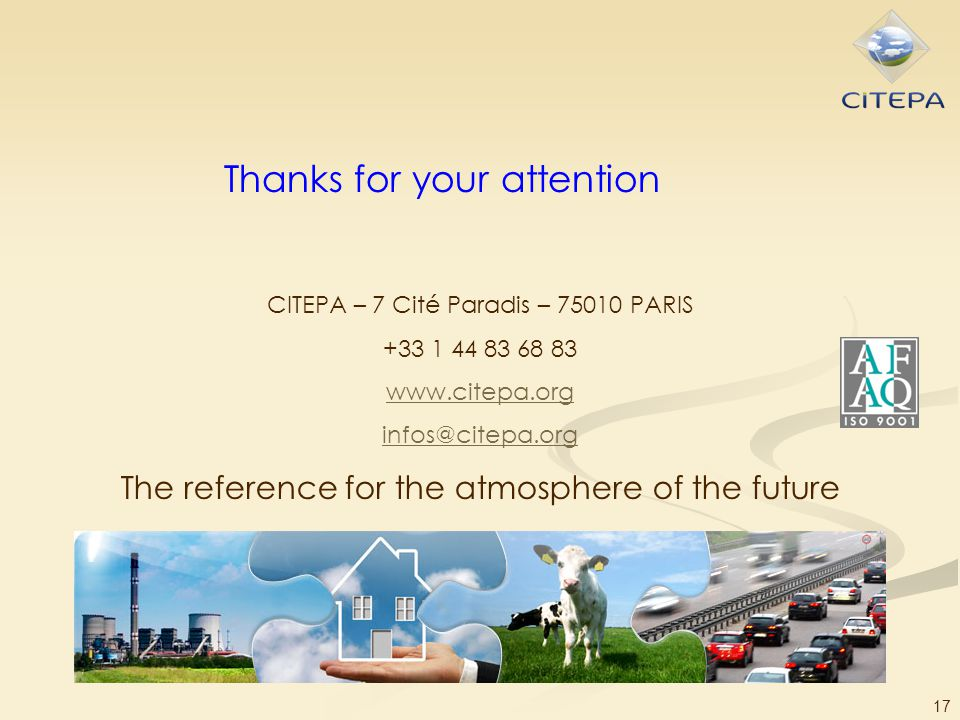 Thanks for your attention 17 CITEPA – 7 Cité Paradis – 75010 PARIS +33 1 44 83 68 83 www.citepa.org infos@citepa.org The reference for the atmosphere