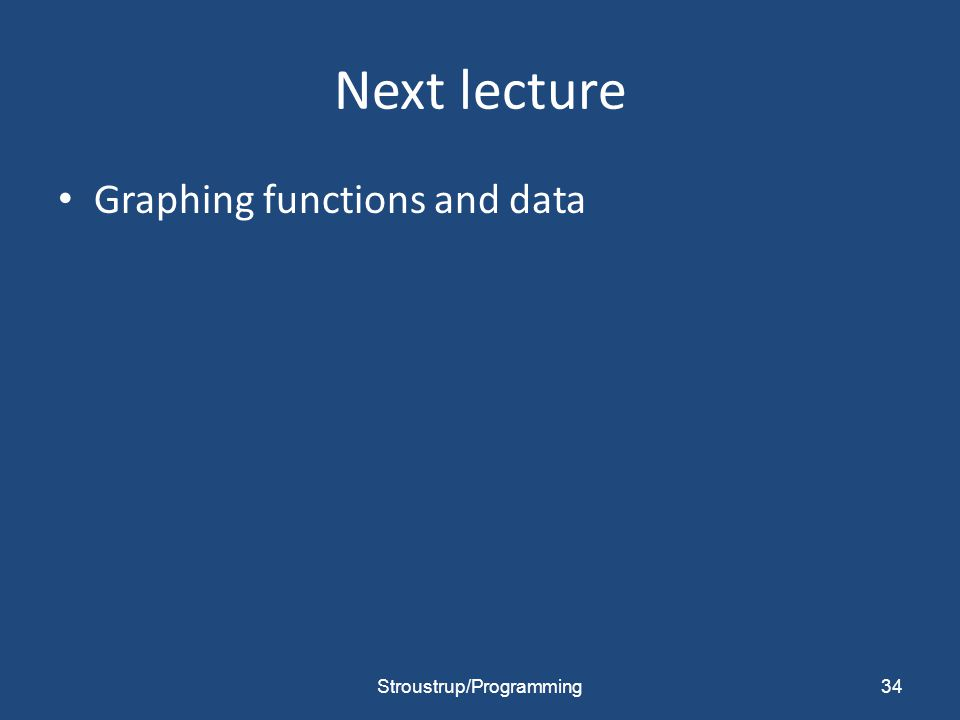 Next lecture Graphing functions and data 34Stroustrup/Programming