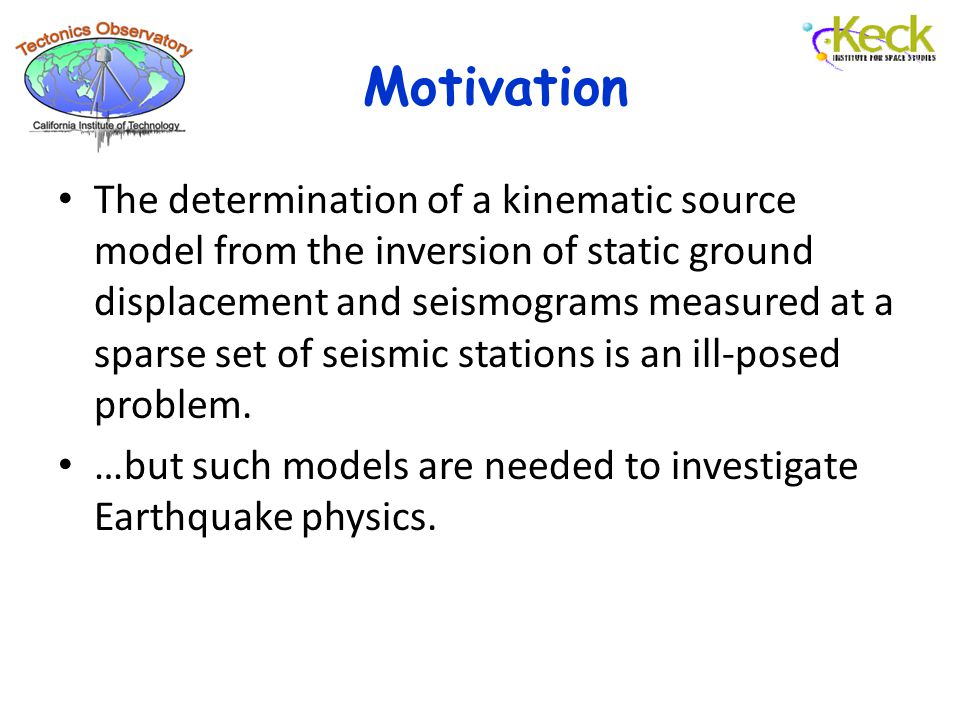 The determination of a kinematic source model from the inversion of static ground displacement and seismograms measured at a sparse set of seismic stations is an ill-posed problem.
