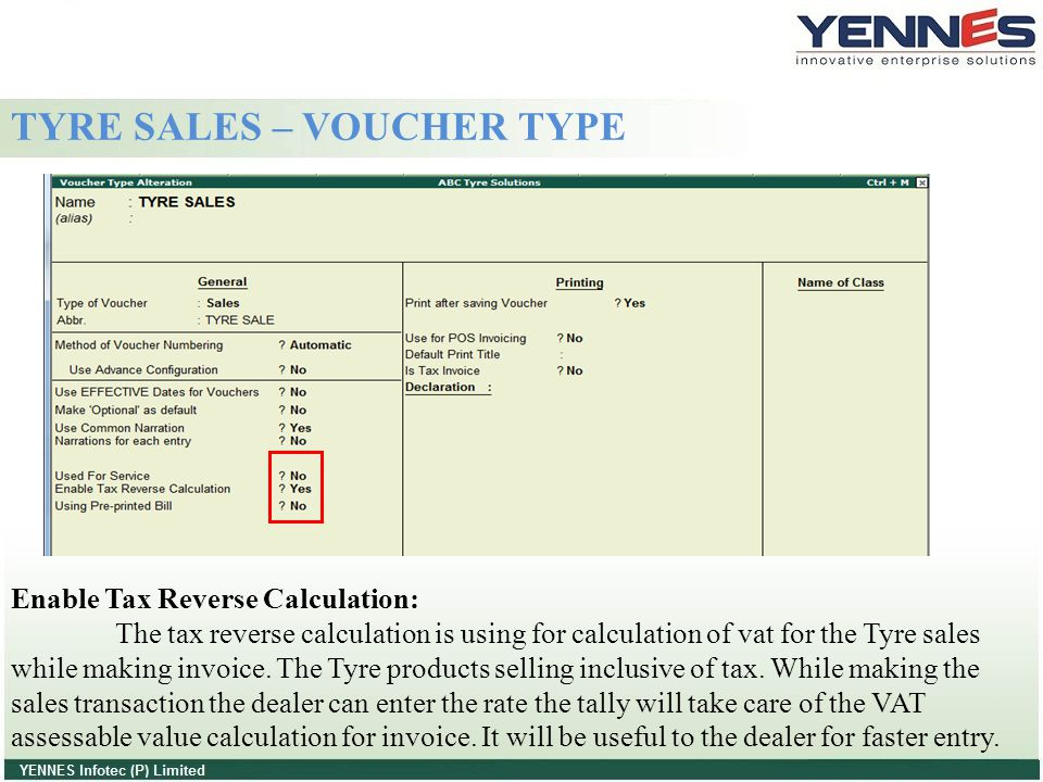 TYRE SALES – VOUCHER TYPE Enable Tax Reverse Calculation: The tax reverse calculation is using for calculation of vat for the Tyre sales while making