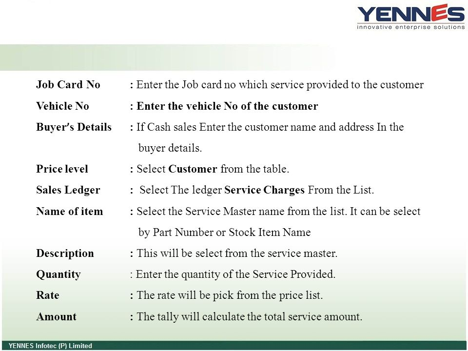 Job Card No : Enter the Job card no which service provided to the customer Vehicle No : Enter the vehicle No of the customer Buyer ' s Details: If Cas