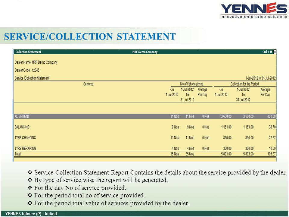 SERVICE/COLLECTION STATEMENT  Service Collection Statement Report Contains the details about the service provided by the dealer.  By type of service