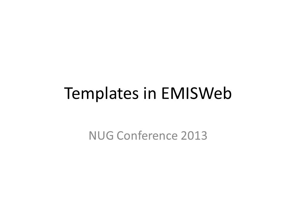Templates in EMISWeb NUG Conference 2013