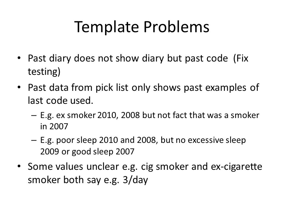 Template Problems Past diary does not show diary but past code (Fix testing) Past data from pick list only shows past examples of last code used.