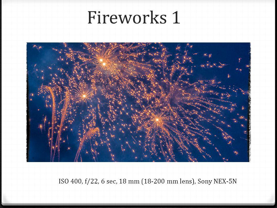 Fireworks 1 ISO 400, f/22, 6 sec, 18 mm (18-200 mm lens), Sony NEX-5N