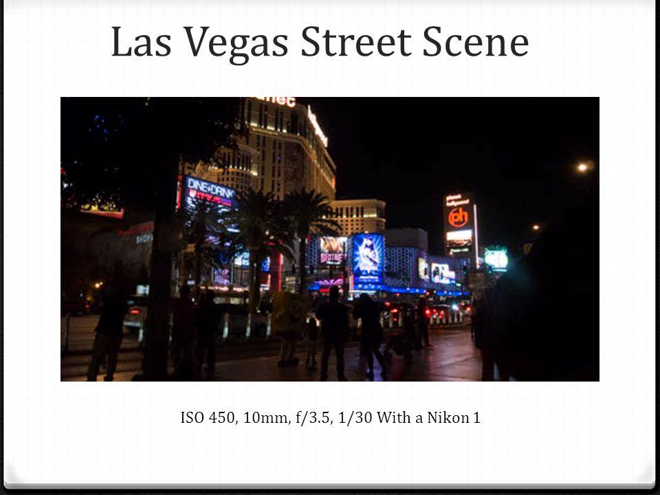 Las Vegas Street Scene ISO 450, 10mm, f/3.5, 1/30 With a Nikon 1