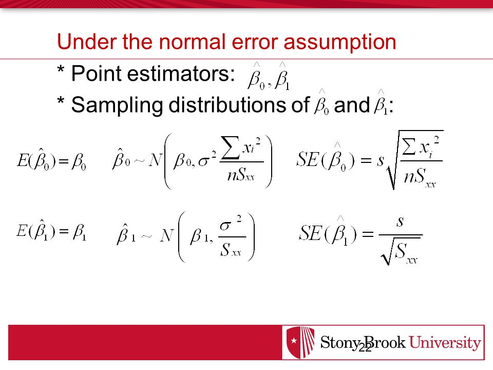 Under the normal error assumption * Point estimators: * Sampling distributions of and : 22