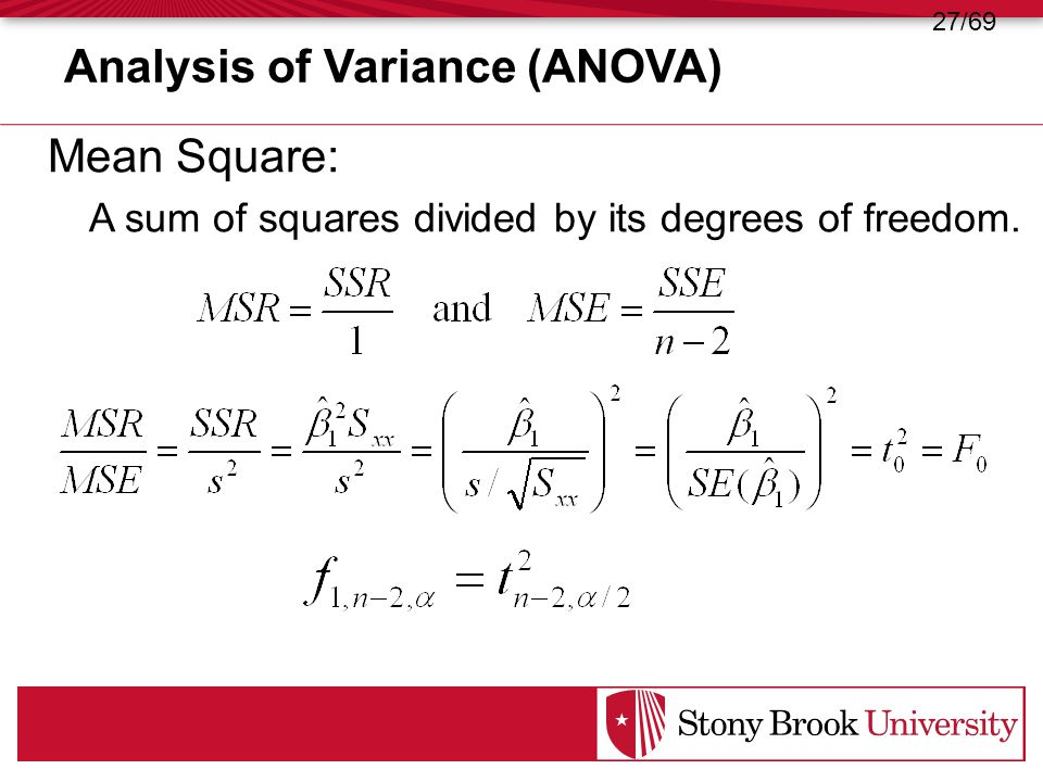Mean Square: A sum of squares divided by its degrees of freedom. 27/69 Analysis of Variance (ANOVA)