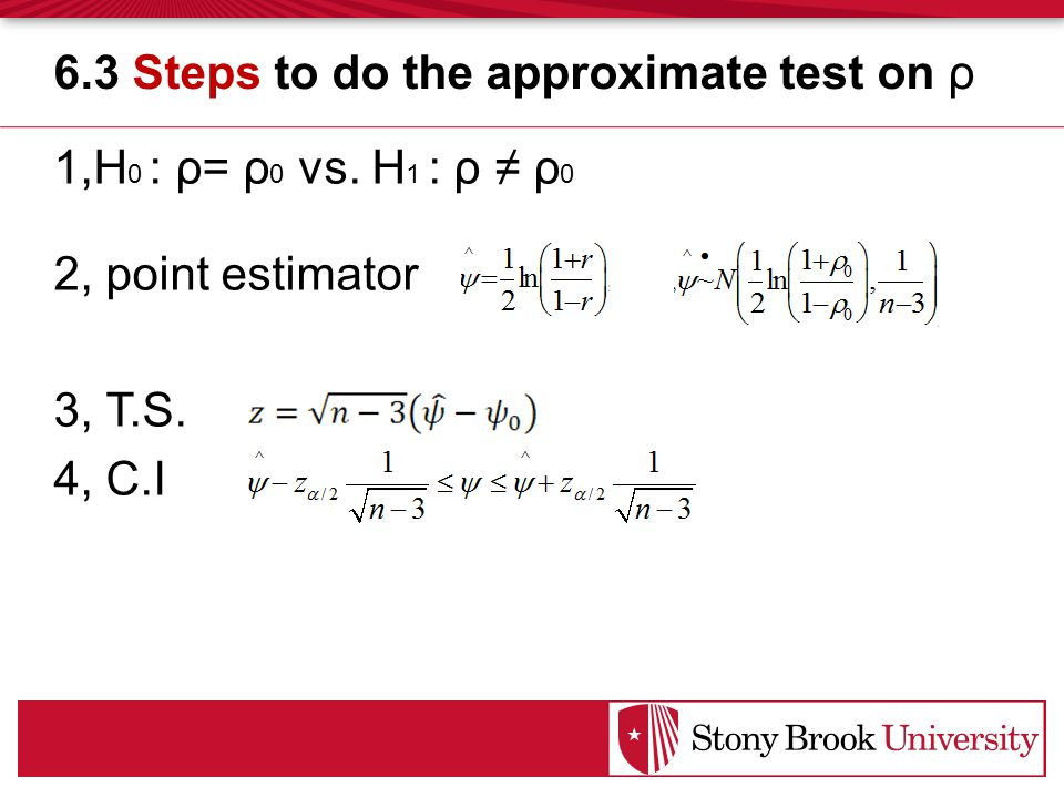 1,H 0 : ρ= ρ 0 vs. H 1 : ρ ≠ ρ 0 2, point estimator 3, T.S. 4, C.I 6.3 Steps to do the approximate test on ρ