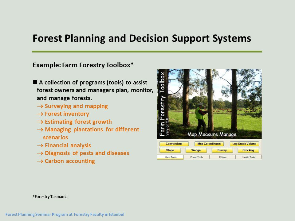 Forest Planning and Decision Support Systems Example: SilvAssist* A single program that works in conjunction with ArcGIS to help manage forest inventories.