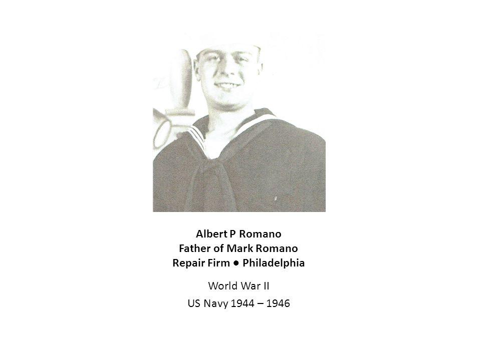 Albert P Romano Father of Mark Romano Repair Firm ● Philadelphia World War II US Navy 1944 – 1946
