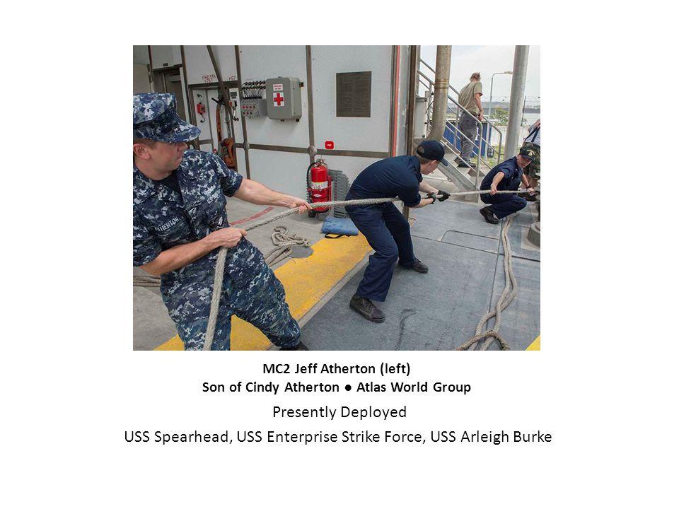 MC2 Jeff Atherton (left) Son of Cindy Atherton ● Atlas World Group Presently Deployed USS Spearhead, USS Enterprise Strike Force, USS Arleigh Burke