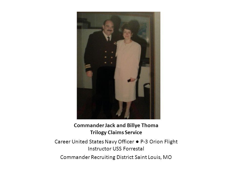 Commander Jack and Billye Thoma Trilogy Claims Service Career United States Navy Officer ● P-3 Orion Flight Instructor USS Forrestal Commander Recruit
