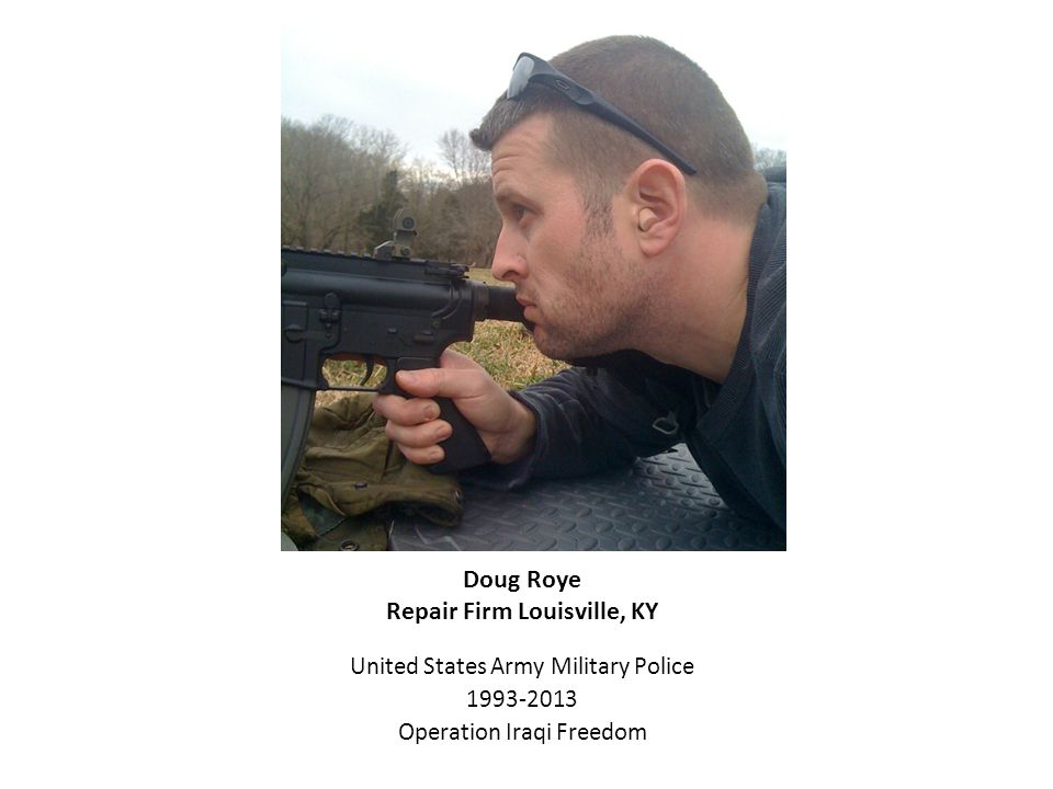 Doug Roye Repair Firm Louisville, KY United States Army Military Police 1993-2013 Operation Iraqi Freedom