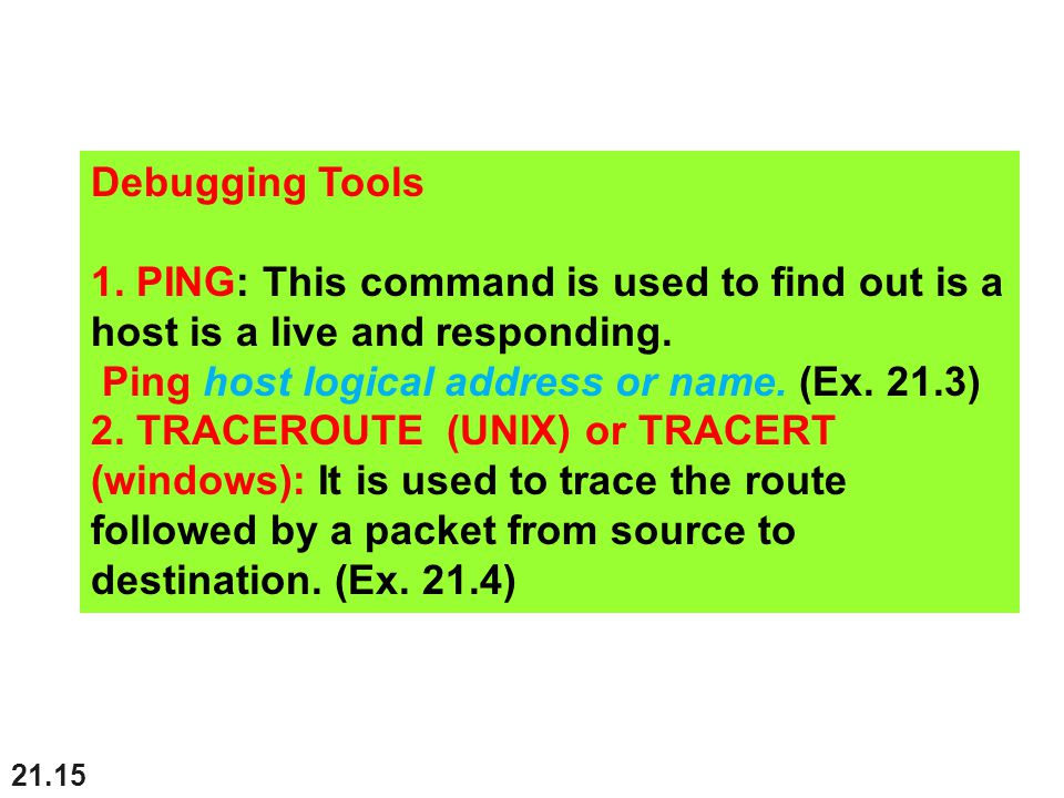 21.15 Debugging Tools 1. PING: This command is used to find out is a host is a live and responding.