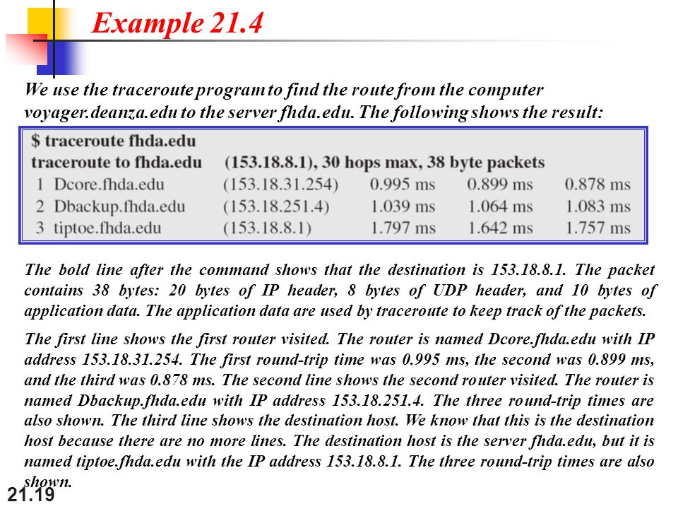 21.19 We use the traceroute program to find the route from the computer voyager.deanza.edu to the server fhda.edu.