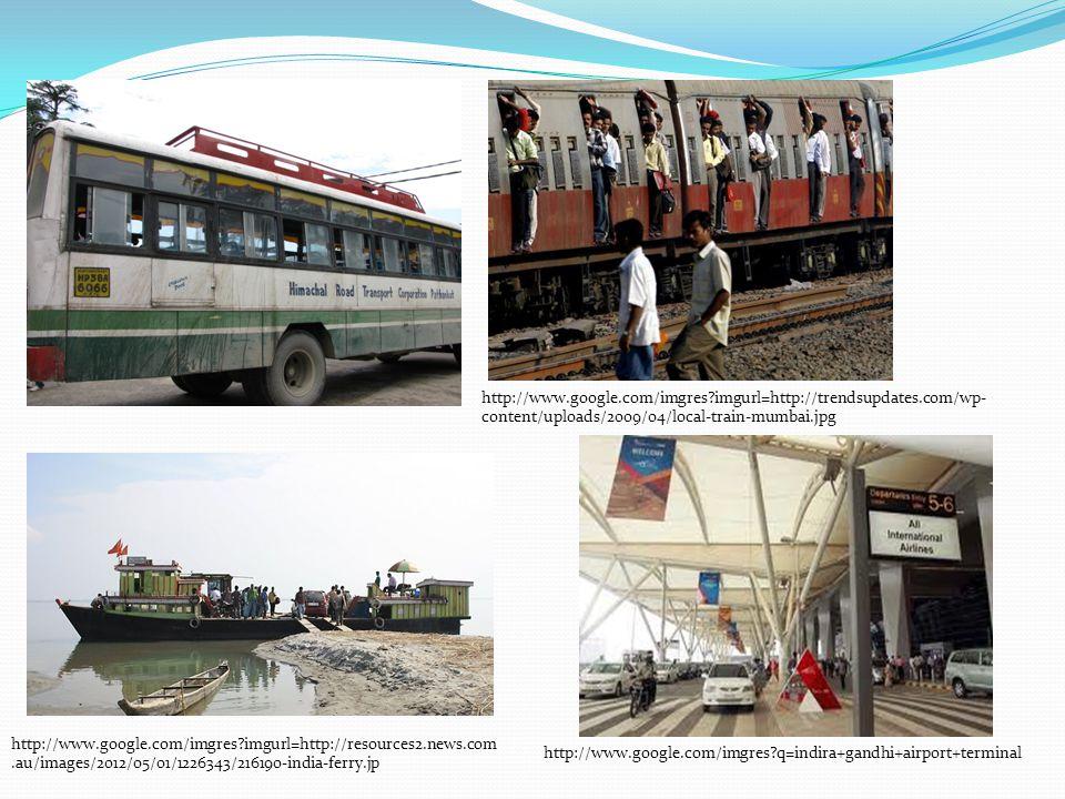 http://www.google.com/imgres imgurl=http://trendsupdates.com/wp- content/uploads/2009/04/local-train-mumbai.jpg http://www.google.com/imgres imgurl=http://resources2.news.com.au/images/2012/05/01/1226343/216190-india-ferry.jp http://www.google.com/imgres q=indira+gandhi+airport+terminal