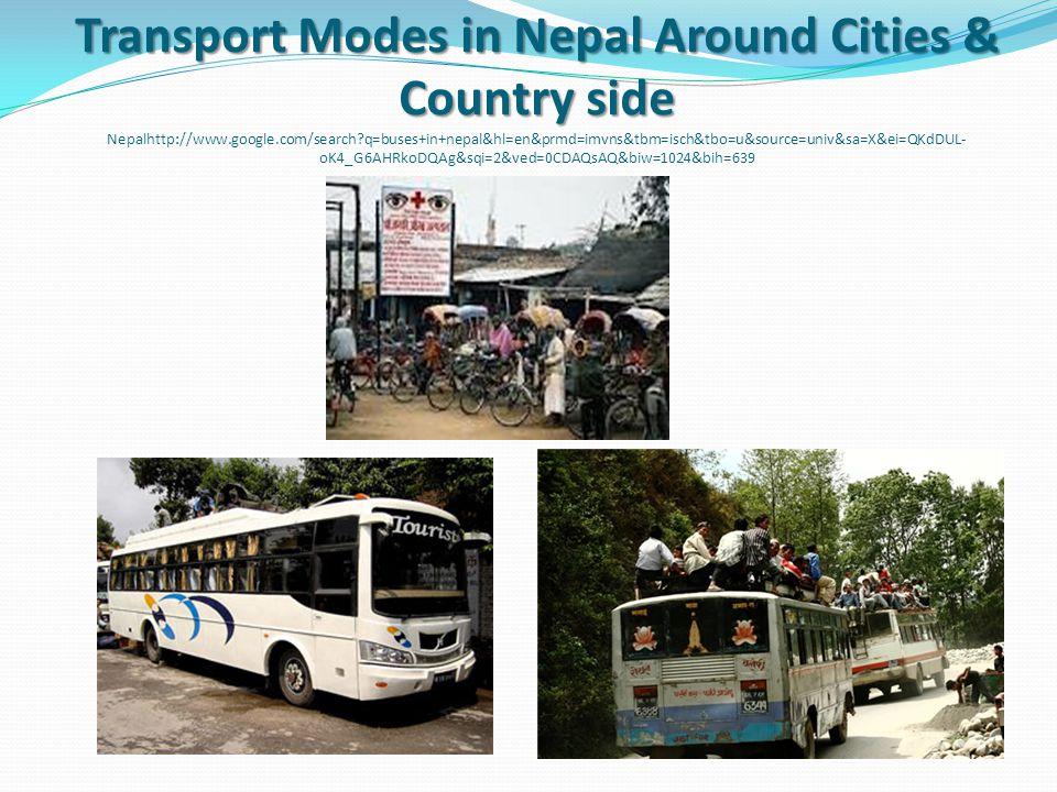 Transport Modes in Nepal Around Cities & Country side Transport Modes in Nepal Around Cities & Country side Nepalhttp://www.google.com/search q=buses+in+nepal&hl=en&prmd=imvns&tbm=isch&tbo=u&source=univ&sa=X&ei=QKdDUL- oK4_G6AHRkoDQAg&sqi=2&ved=0CDAQsAQ&biw=1024&bih=639