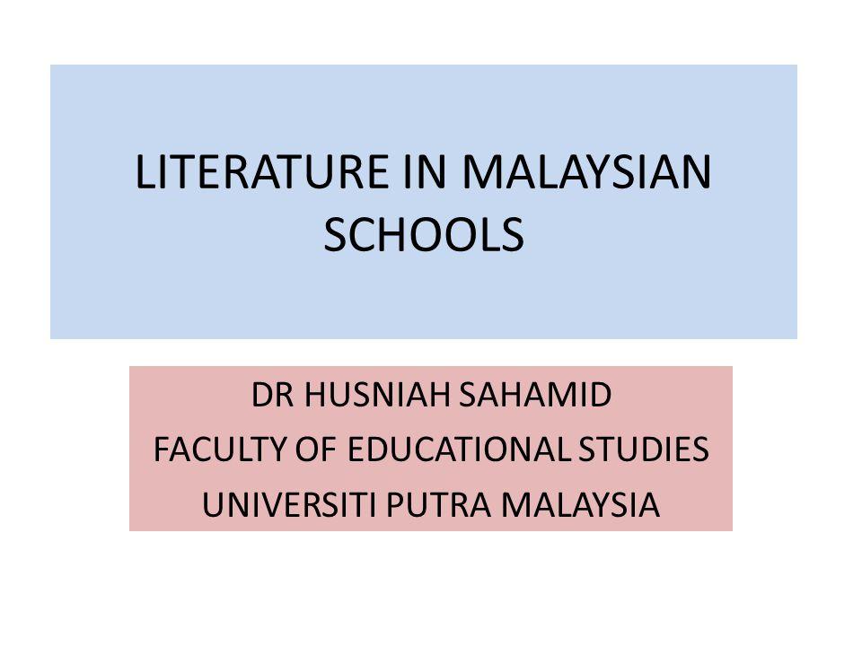 LITERATURE IN MALAYSIAN SCHOOLS DR HUSNIAH SAHAMID FACULTY OF EDUCATIONAL STUDIES UNIVERSITI PUTRA MALAYSIA