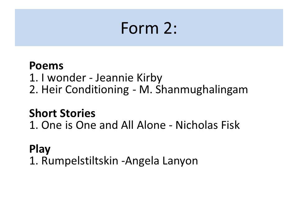 Form 2: Poems 1. I wonder - Jeannie Kirby 2. Heir Conditioning - M.