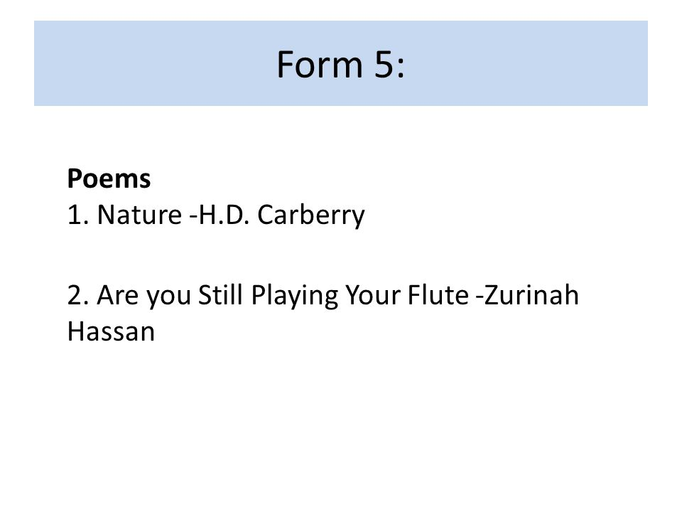 Form 5: Poems 1. Nature -H.D. Carberry 2. Are you Still Playing Your Flute -Zurinah Hassan