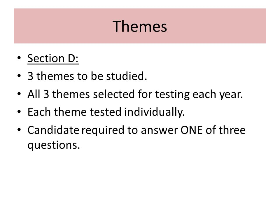 Themes Section D: 3 themes to be studied. All 3 themes selected for testing each year.