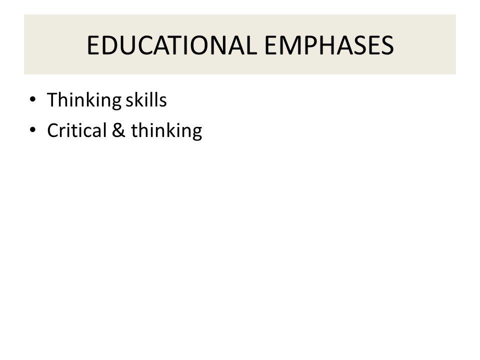 EDUCATIONAL EMPHASES Thinking skills Critical & thinking
