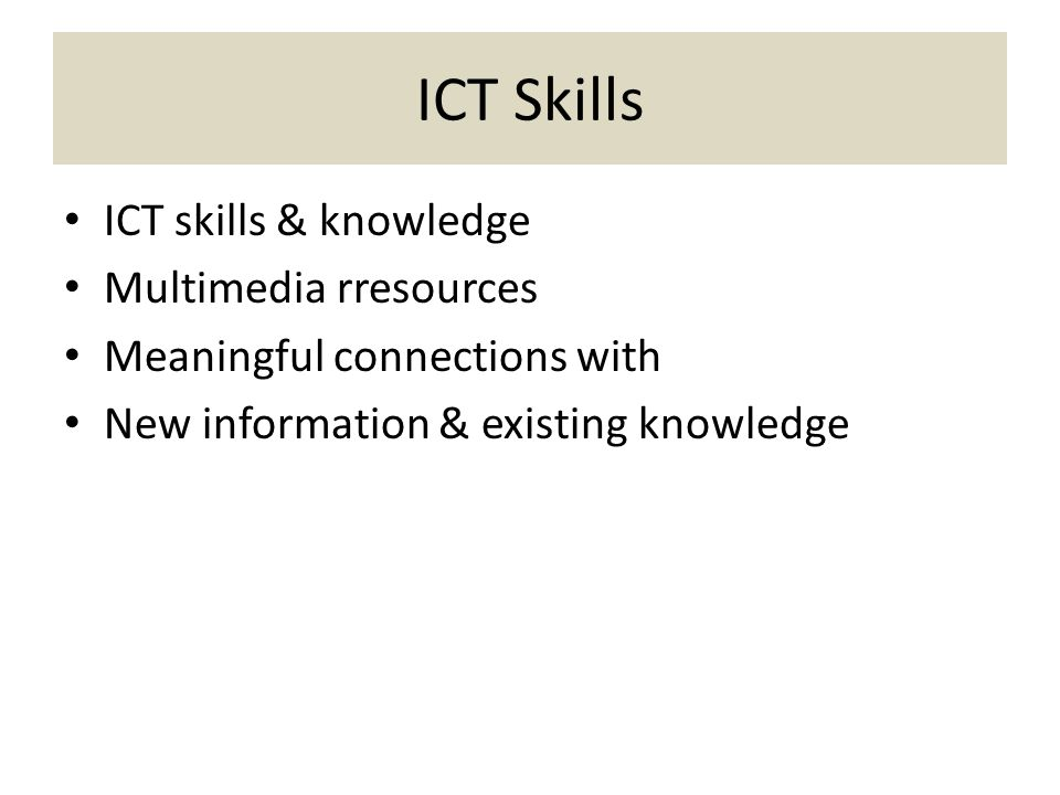 ICT Skills ICT skills & knowledge Multimedia rresources Meaningful connections with New information & existing knowledge