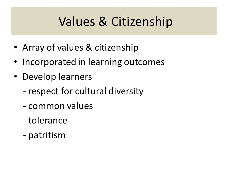 Values & Citizenship Array of values & citizenship Incorporated in learning outcomes Develop learners - respect for cultural diversity - common values
