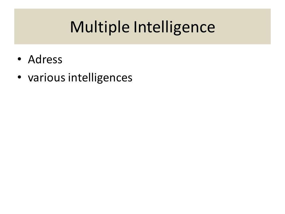 Multiple Intelligence Adress various intelligences