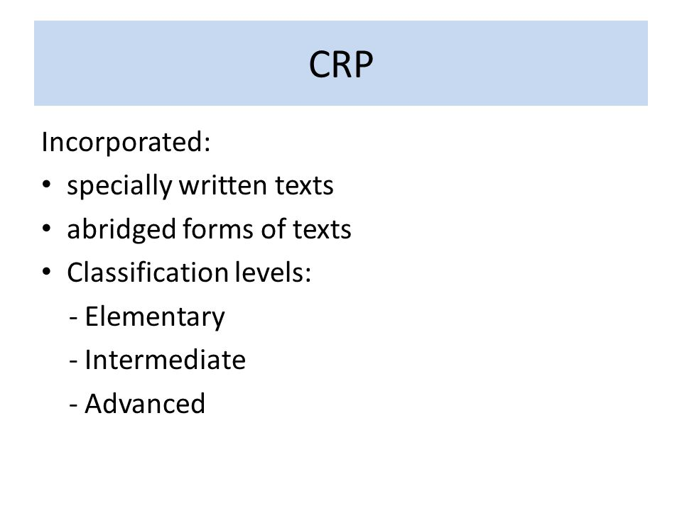 CRP Incorporated: specially written texts abridged forms of texts Classification levels: - Elementary - Intermediate - Advanced